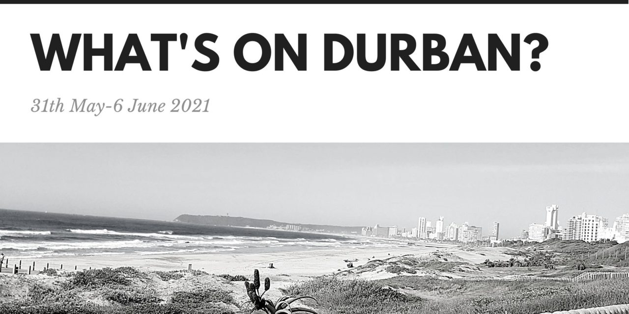 What's on Durban ? 31May to 6 June